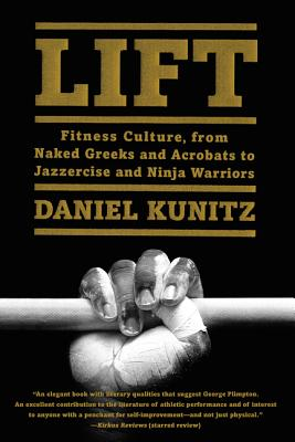 Image for Lift: Fitness Culture, from Naked Greeks and Acrobats to Jazzercise and Ninja Warriors