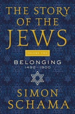Image for Story of the Jews Volume Two: Belonging: 1492-1900