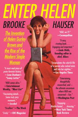 Image for Enter Helen: The Invention of Helen Gurley Brown and the Rise of the Modern Single Woman
