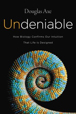 Image for Undeniable: How Biology Confirms our Intuition that Life is Designed