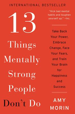 Image for 13 Things Mentally Strong People Don't Do: Take Back Your Power, Embrace Change, Face Your Fears, and Train Your Brain for Happiness and Success