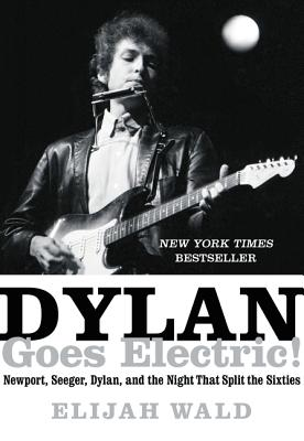 Image for Dylan Goes Electric!: Newport, Seeger, Dylan, and the Night That Split the Sixties