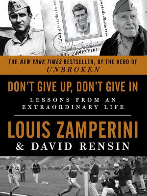 Image for Don't Give Up, Don't Give In: Lessons from an Extraordinary Life