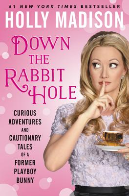 Image for Down the Rabbit Hole: Curious Adventures and Cautionary Tales of a Former Playbo