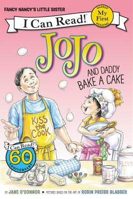 JOJO AND DADDY BAKE A CAKE (FANCY NANCY'S LITTLE SISTER) (MY FIRST I CAN READ!)