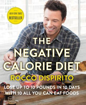The Negative Calorie Diet: Lose Up to 10 Pounds in 10 Days with 10 All You Can Eat Foods, DiSpirito, Rocco