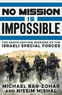 Image for No Mission Is Impossible: The Death-Defying Missions of the Israeli Special Forces