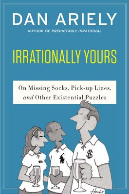 Image for Irrationally Yours: On Missing Socks, Pickup Lines, and Other Existential Puzzles