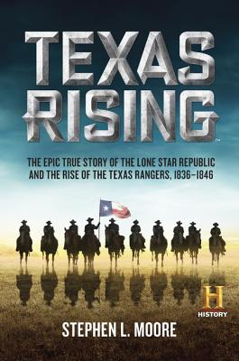 Image for Texas Rising: The Epic True Story of the Lone Star Republic and the Rise of the Texas Rangers, 1836-1846