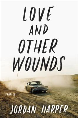 Love and Other Wounds: Stories, Harper, Jordan