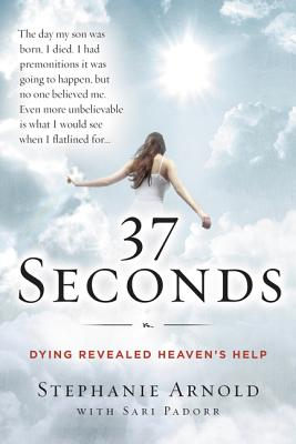 Image for 37 Seconds: Dying Revealed Heaven's Help--A Mother's Journey