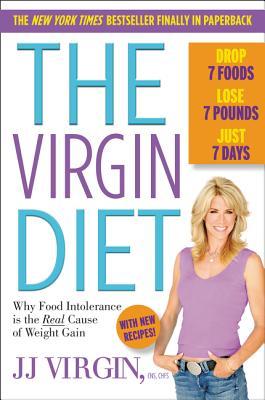 The Virgin Diet: Drop 7 Foods, Lose 7 Pounds, Just 7 Days, JJ Virgin