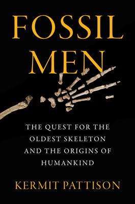Image for FOSSIL MEN: THE QUEST FOR THE OLDEST SKELETON AND THE ORIGINS OF HUMANKIND