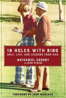 Image for 18 Holes with Bing: Golf, Life, and Lessons from Dad