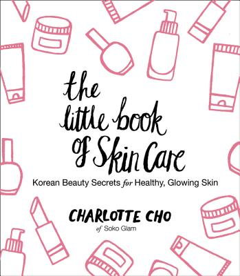 Image for Little Book of Skin Care: Korean Beauty Secrets for Healthy, Glowing Skin