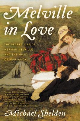 Image for Melville in Love: The Secret Life of Herman Melville and the Muse of Moby-Dick