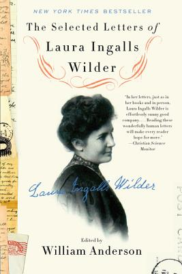 Image for The Selected Letters of Laura Ingalls Wilder: A Pioneer's Correspondence