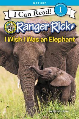 Image for Ranger Rick: I Wish I Was an Elephant (I Can Read Level 1)