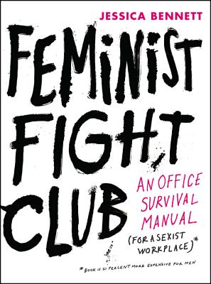 Image for Feminist Fight Club: An Office Survival Manual for a Sexist Workplace