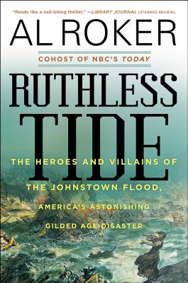 Image for Ruthless Tide: The Heroes and Villains of the Johnstown Flood, America's Astonishing Gilded Age Disaster