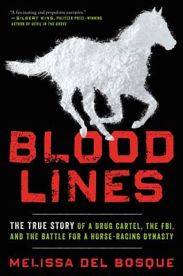 Image for Bloodlines: The True Story of a Drug Cartel, the FBI, and the Battle for a Horse