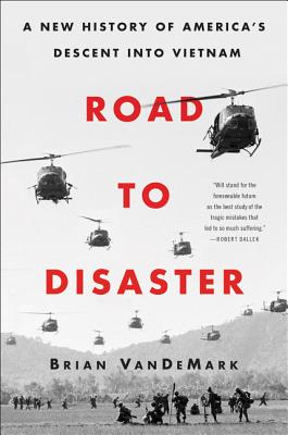Image for Road to Disaster: A New History of America's Descent Into Vietnam