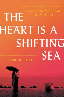 Image for The Heart Is a Shifting Sea: Love and Marriage in Mumbai