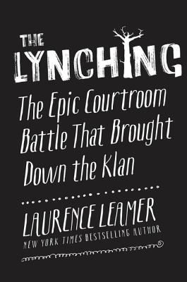 Image for The Lynching: The Epic Courtroom Battle That Brought Down the Klan