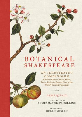 Image for Botanical Shakespeare: An Illustrated Compendium of All the Flowers, Fruits, Herbs, Trees, Seeds, and Grasses Cited by the World's Greatest Playwright