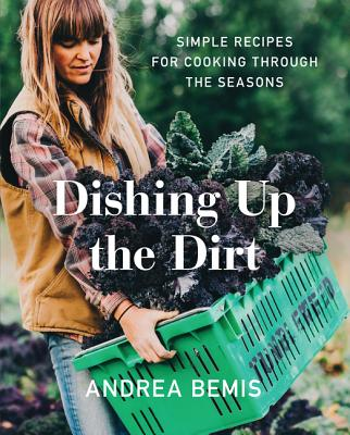 Image for Dishing Up the Dirt : Simple Recipes for Cooking Through the Seasons