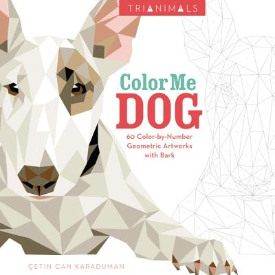 Image for Trianimals: Color Me Dog: 60 Color-by-Number Geometric Artworks with Bark