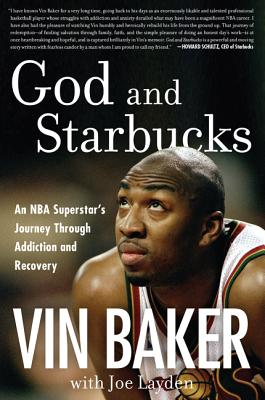 Image for God and Starbucks: An NBA Superstar's Journey Through Addiction and Recovery