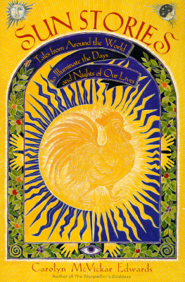 Sun Stories: Tales from Around the World to Illuminate the Days and Nights of Our Lives, Edwards, Carolyn McVickar