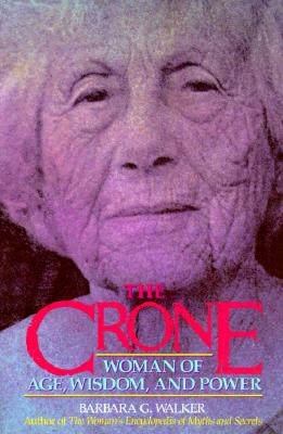 The Crone: Woman of Age, Wisdom, and Power, Walker, Barbara G.