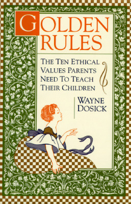 Image for Golden Rules: 10 Ethical Values Parents Need to Teach Their Children