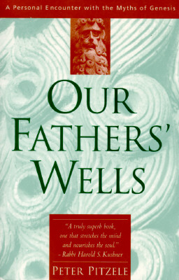 Image for Our Fathers' Wells: A Personal Encounter With the Myths of Genesis