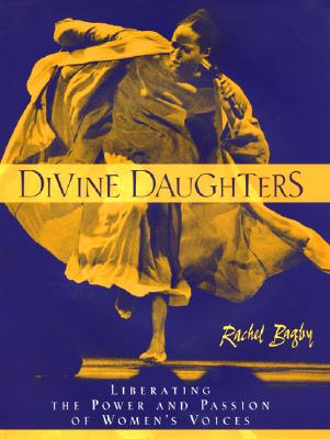 Divine Daughters: Liberating the Power and Passion of Women's Voices, Bagby, Rachel L.