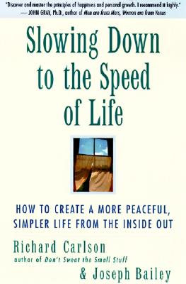 Image for Slowing Down to the Speed of Life: How To Create A More Peaceful, Simpler Life From the Inside Out
