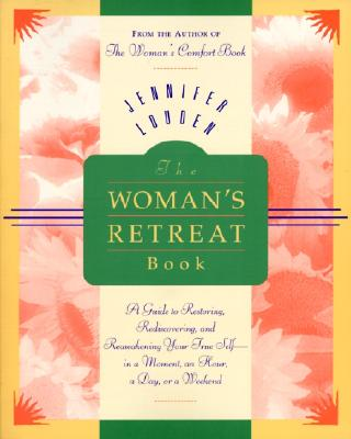 The Woman's Retreat Book : A Guide to Restoring, Rediscovering, and Reawakening Your True Self in a Moment, an Hour, a Day, or a Weekend (Comfort Book), Louden, Jennifer