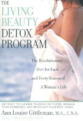 Living Beauty Detox Program: The Revolutionary Diet for Each and Every Season of a Woman's Life, Gittleman, Ann Louise