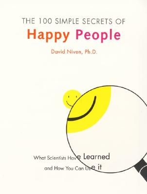 Image for The 100 Simple Secrets of Happy People: What Scientists Have Learned and How You Can Use It