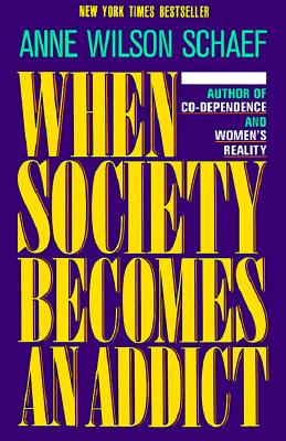 When Society Becomes an Addict, Schaef, Anne Wilson