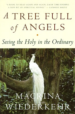Image for A Tree Full of Angels: Seeing the Holy in the Ordinary