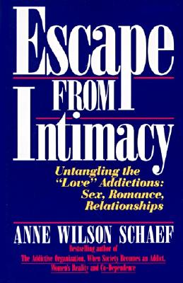 "Escape from Intimacy: The Pseudo-Relationship Addictions Untangling the ""Love"" Addictions Sex, Romance, Relationships, Schaef, Anne Wilson"