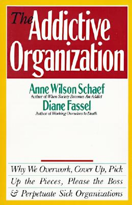 Image for Addictive Organization : Why We Overwork, Cover Up, Pick Up the Pieces, Please the Boss and Perpetuate Sick Organizations