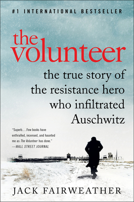 Image for The Volunteer: The True Story of the Resistance Hero Who Infiltrated Auschwitz