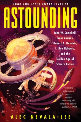 Image for Astounding: John W. Campbell, Isaac Asimov, Robert A. Heinlein, L. Ron Hubbard, and the Golden Age of Science Fiction
