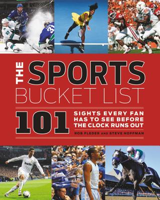 Image for The Sports Bucket List: 101 Sights Every Fan Has to See Before the Clock Runs Out