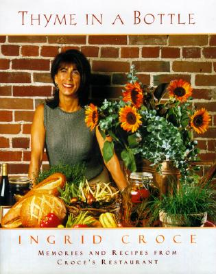 Image for Thyme in a Bottle: Memories and Recipes from Ingrid Croce's Restaurant