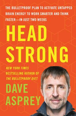 Image for Head Strong: The Bulletproof Plan to Activate Untapped Brain Energy to Work Smarter and Think Faster-in Just Two Weeks